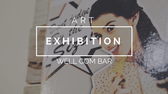 ART EXHIBITION AT WELL COM BAR